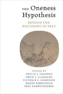 The Oneness Hypothesis: Beyond the Boundary of Self by Philip Ivanhoe