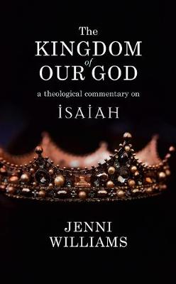 The Kingdom of our God: A Theological Commentary on Isaiah by Jenni Williams