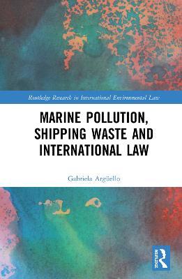 Marine Pollution, Shipping Waste and International Law by Gabriela Arguello