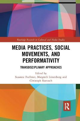 Media Practices, Social Movements, and Performativity: Transdisciplinary Approaches by Susanne Foellmer