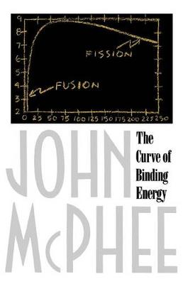 The Curve of Binding Energy by John A. McPhee