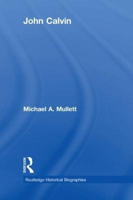 John Calvin by Michael Mullett