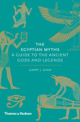 Egyptian Myths:A Guide to the Ancient Gods and Legends by Garry J. Shaw
