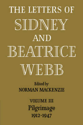 The Letters of Sidney and Beatrice Webb: Volume 3, Pilgrimage 1912-1947 by Norman Mackenzie