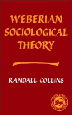 Weberian Sociological Theory by Randall Collins