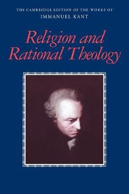 The Cambridge Edition of the Works of Immanuel Kant: Religion and Rational Theology by Allen W. Wood