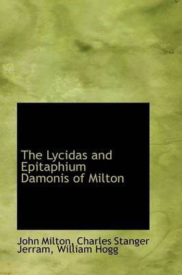 The Lycidas and Epitaphium Damonis of Milton by Professor John Milton