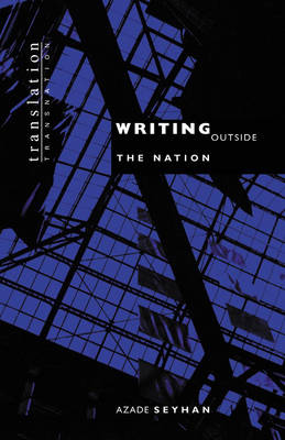 Writing Outside the Nation by Azade Seyhan
