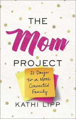The Mom Project by Kathi Lipp