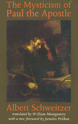 The Mysticism of Paul the Apostle by Albert Schweitzer