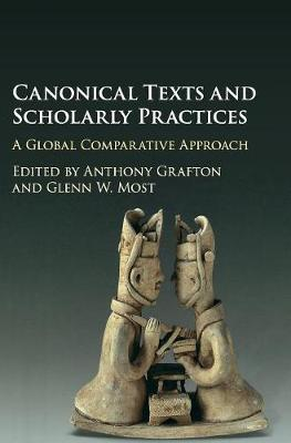 Canonical Texts and Scholarly Practices by Anthony Grafton