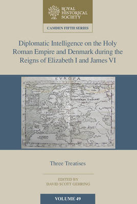 Diplomatic Intelligence on the Holy Roman Empire and Denmark during the Reigns of Elizabeth I and James VI by David Scott Gehring