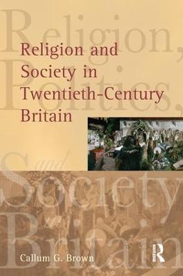 Religion and Society in Twentieth-Century Britain by Callum G. Brown