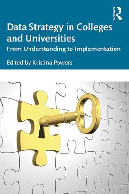 Data Strategy in Colleges and Universities: From Understanding to Implementation by Kristina Powers