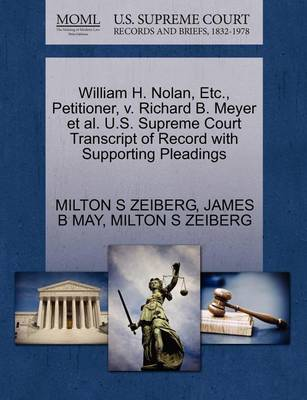 William H. Nolan, Etc., Petitioner, V. Richard B. Meyer et al. U.S. Supreme Court Transcript of Record with Supporting Pleadings by Milton S Zeiberg