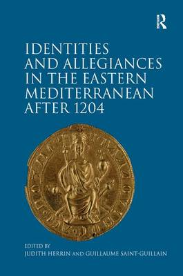 Identities and Allegiances in the Eastern Mediterranean after 1204 by Dr Guillaume Saint-Guillain