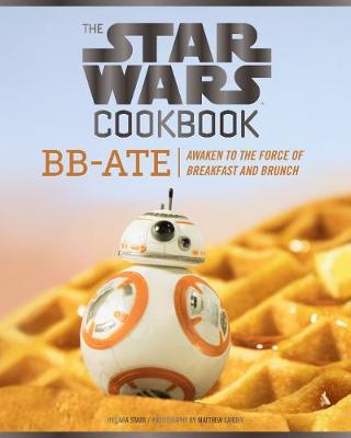The Star Wars Cookbook: BB-Ate by Lara Starr