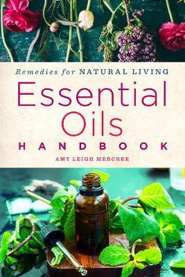 Essential Oils Handbook by Amy Leigh Mercree