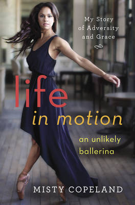 Life in Motion by Misty Copeland