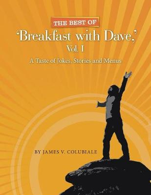 The Best of 'Breakfast with Dave, ' Vol. I: A Taste of Jokes, Stories and Menus by James Colubiale