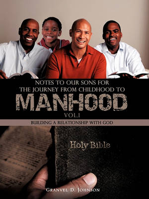 Notes to Our Sons for the Journey from Childhood to Manhood - Volume 1 by Granvel D Johnson