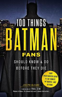 100 Things Batman Fans Should Know & Do Before They Die book