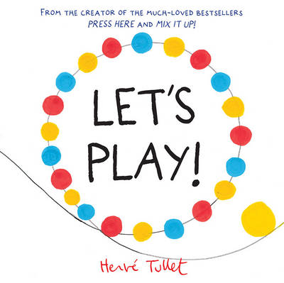 Let'S Play! by Herve Tullet