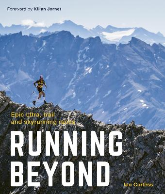 Running Beyond: Epic Ultra, Trail and Skyrunning Races by Ian Corless