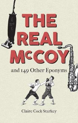 The Real McCoy and 149 other Eponyms by Claire Cock-Starkey