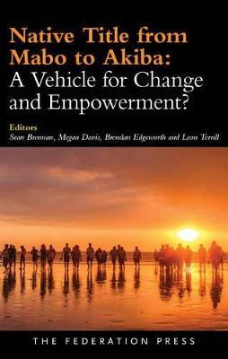 Native Title from Mabo to Akiba: A Vehicle for Change and Empowerment? by Sean Brennan