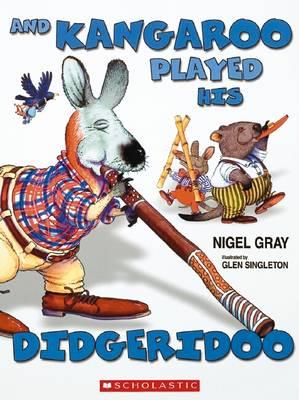 And Kangaroo Played His Didgeridoo by Nigel Gray