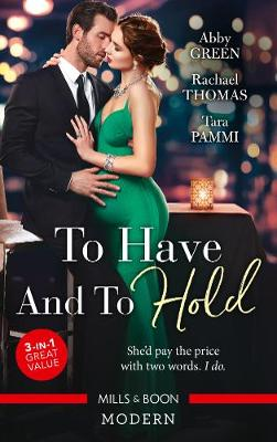 To Have And To Hold/Married for the Tycoon's Empire/Married for the Italian's Heir/Married for the Sheikh's Duty by Abby Green
