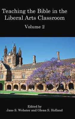 Teaching the Bible in the Liberal Arts Classroom, Volume 2 by Jane S Webster