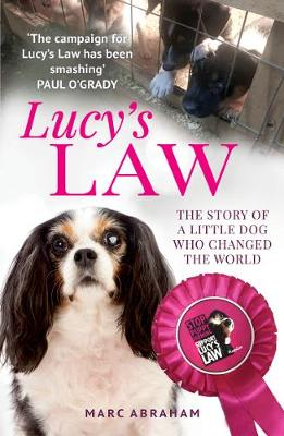Lucy's Law: The story of a little dog who changed the world by Marc Abraham