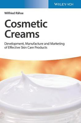 Cosmetic Creams: Development, Manufacture and Marketing of Effective Skin Care Products book