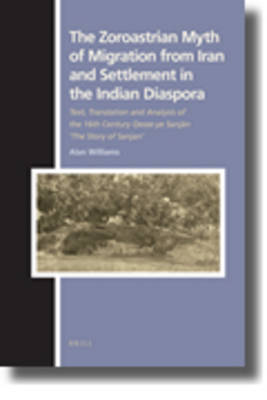 The Zoroastrian Myth of Migration from Iran and Settlement in the Indian Diaspora by Alan Williams