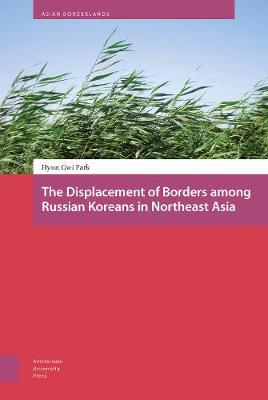 The Displacement of Borders among Russian Koreans in Northeast Asia by DR. Hyun-Gwi Park