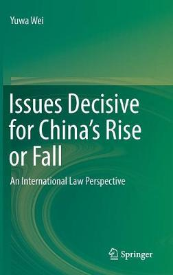 Issues Decisive for China's Rise or Fall: An International Law Perspective by Yuwa Wei