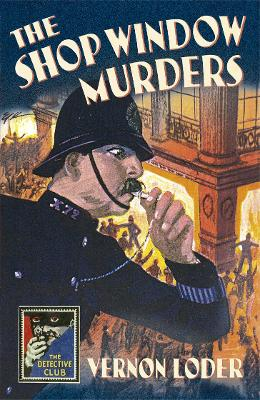 The Shop Window Murders (Detective Club Crime Classics) by Vernon Loder