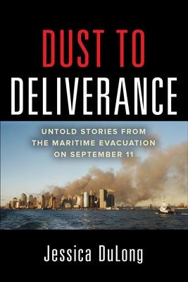 Dust to Deliverance: Untold Stories from the Maritime Evacuation on September 11th by Jessica DuLong