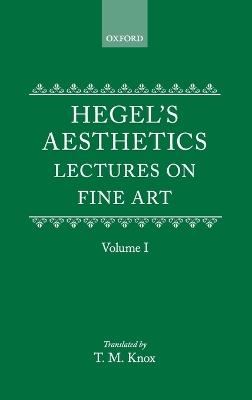 Hegel's Aesthetics: Volume 1 by G. W. F. Hegel