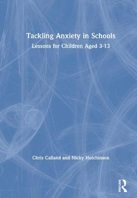 Tackling Anxiety in Schools: Lessons for Children Aged 3-13 book