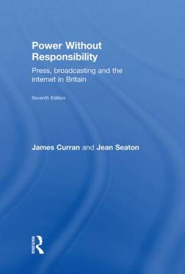 Power Without Responsibility by James Curran