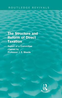 The Structure and Reform of Direct Taxation by James E. Meade