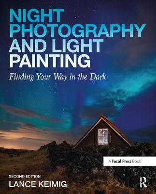 Night Photography and Light Painting by Lance Keimig