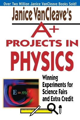 Janice VanCleave's A+ Projects in Physics book