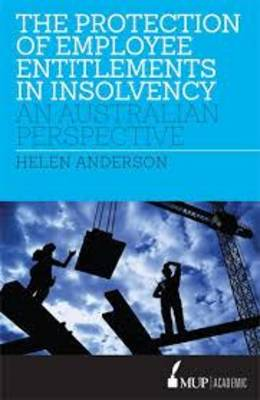The Protection of Employee Entitlements in Insolvency by Helen Anderson