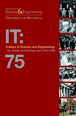College of Science and Engineering: The Institute of Technology Years (1935-2010) [Soft2] by Director Thomas J Misa