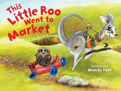 This Little Roo Went to Market by Mandy Foot
