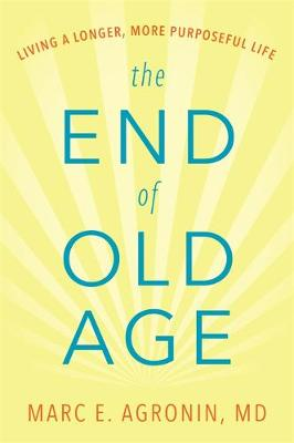 The End of Old Age by Marc E Agronin